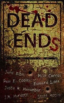 Dead Ends by [Macumber, Justin, Lorn, Edward, Roche, Scott, Carroll, Philip, Cooley, Paul, Murdock, JR, Bible, Jake]