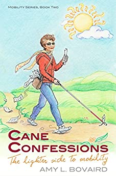 Cane Confessions: The Lighter Side to Mobility (The Mobility Series Book 2) by [Bovaird, Amy L.]