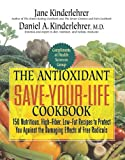 The Antioxidant Save-Your-Life Cookbook, Jane Kinderlehrer and Daniel A. Kinderlehrer, 1557043019