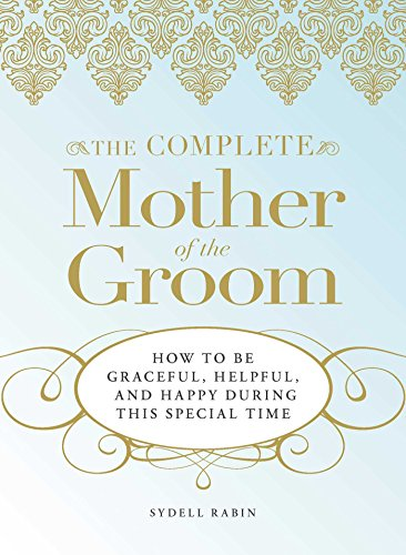 The Complete Mother of the Groom How to be Graceful Helpful and Happy During This Special Time