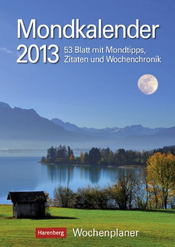 Mondkalender 2013: Harenberg Wochenplaner. 53 Blatt mit Mondtipps, Zitaten und Wochenchronik