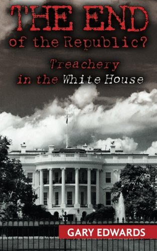 The End of the Republic?: Treachery in the White House