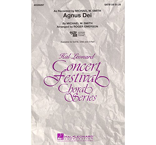 Hal Leonard Agnus Dei: Music of Inner Harmony (SATB) SATB by Michael W. Smith arranged by Roger Emerson (Agnus Dei Michael W Smith Sheet Music)