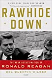 Rawhide Down: The Near Assassination of Ronald Reagan by Del Quentin Wilber (2012-03-27)