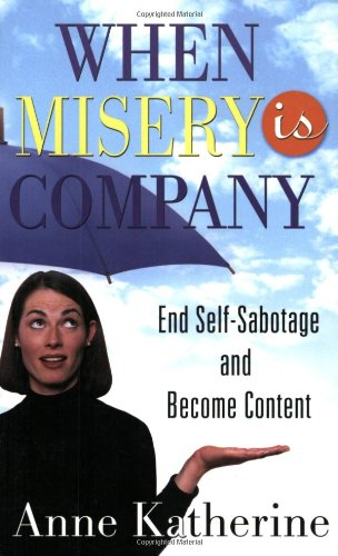 When Misery is Company: End Self-Sabotage and Become Content