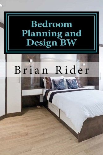 Bedroom Planning and Design BW: Monochrome Version (KBB Mini guides 2016) (Volume 15)