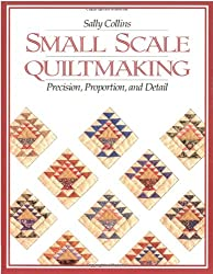 Small Scale Quiltmaking: Precision, Proportion, and Detail