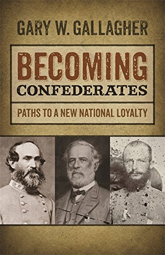 Becoming Confederates: Paths to a New National Loyalty (Mercer University Lamar Memorial Lectures Ser.)