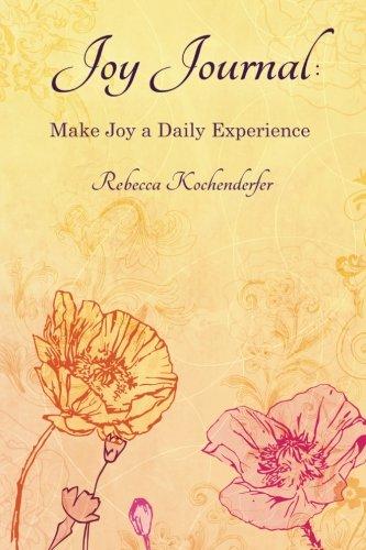 Joy Journal: Make Joy a Daily Experience (Volume 1)