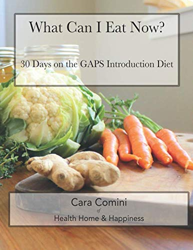 What Can I Eat Now: 30 Days on the GAPS Intro Diet by Cara Comini