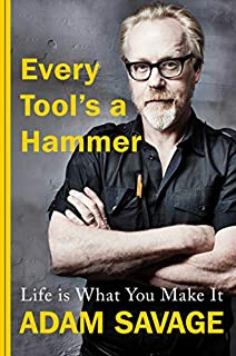 Book Cover: Every Tool's a Hammer: Life Is What You Make It
