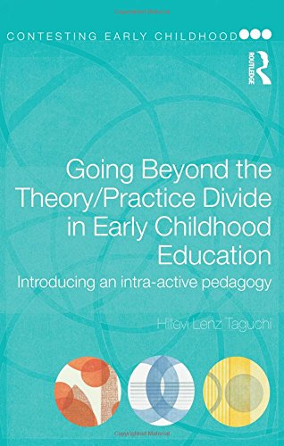 Going Beyond the Theory/Practice Divide in Early Childhood Education: Introducing an Intra-Active Pedagogy (Contesting Early Childhood)
