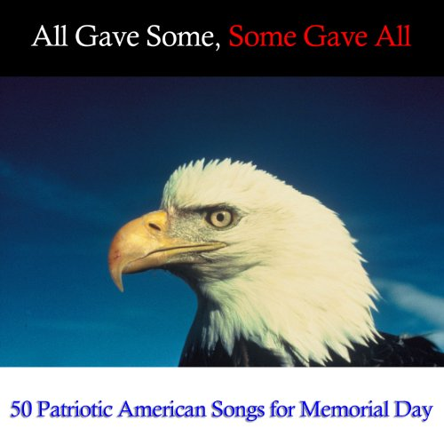 All Gave Some, Some Gave All: 50 Patriotic Songs For