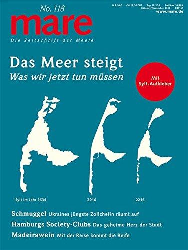 mare - Die Zeitschrift der Meere / No. 118 / Das Meer steigt: Was wir jetzt tun müssen Taschenbuch – 4. Oktober 2016 Nikolaus Gelpke Mare Verlag 3866484070 Umwelt
