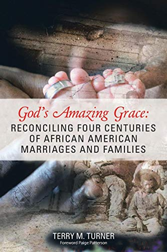 Search : God's Amazing Grace: Reconciling Four Centuries of African American Marriages and Families