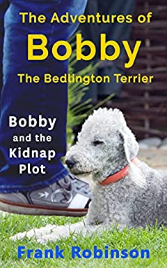 The Adventures Of Bobby The Bedlington Terrier: Bobby And The Kidnap Plot
