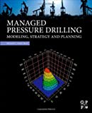 img - for Managed Pressure Drilling: Modeling, Strategy and Planning book / textbook / text book