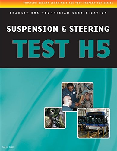 ASE Test Preparation - Transit Bus H5, Suspension and Steering (Delmar Learning's Ase Test Prep Series)