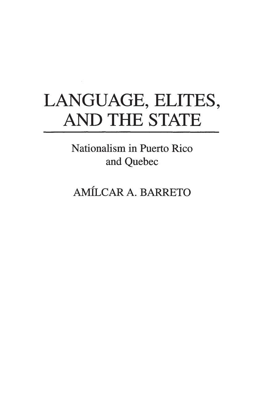 Language, Elites, and the State: Nationalism in Puerto Rico and Quebec