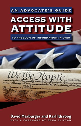 Access with Attitude: An Advocate's Guide to Freedom of Information in Ohio