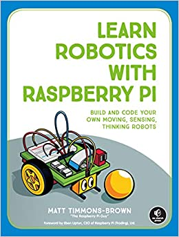 Learn Robotics with Raspberry Pi: Build and Code Your Own Moving