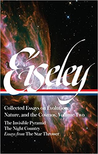 Loren Eiseley Collected Essays On Evolution Nature And The  Ii The Invisible Pyramid The Night Country Essays From The Star Thrower  The Library Of America