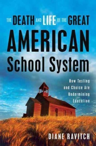 Diane Ravitch'sThe Death and Life of the Great American School System: How Testing and Choice Are Undermining Education [Hardcover](2010)