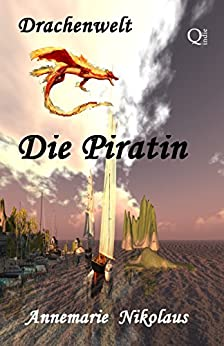 Die Piratin (Drachenwelt 1) (German Edition) by [Nikolaus, Annemarie]