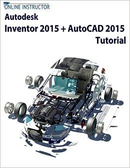 Autodesk Inventor 2015 + AutoCAD 2015 Tutorial: Online Instructor ...