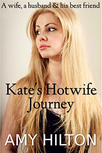 Kate's Hotwife Journey: A wife, a husband and his best friend (The Wife The Husband And His Best Friend)