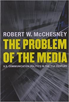 The Problem of the Media by Robert W. McChesney. (Monthly Review Press,2004) [Paperback]
