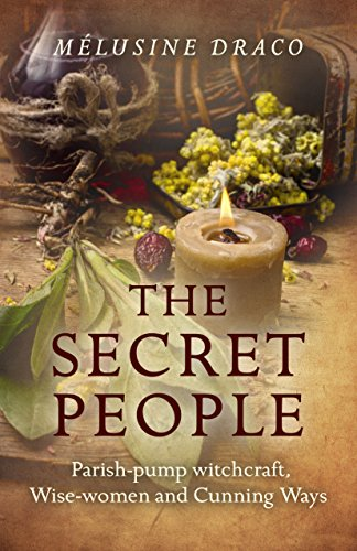 Download PDF The Secret People - Parish-Pump Witchcraft, Wise-Women and Cunning Ways