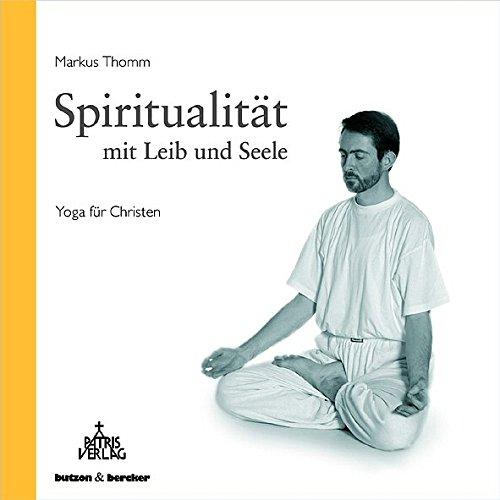 Spiritualität mit Leib und Seele: Yoga für Christen