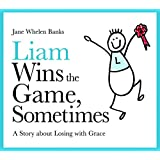 Liam Wins the Game, Sometimes: A Story about Losing with Grace (Liam Books)