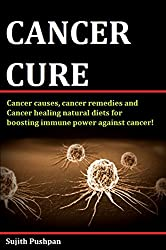 CANCER CURE: Cancer causes,cancer remedies and Cancer healing natural diets for boosting immune power against cancer! (English Edition)