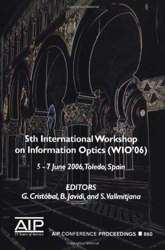 Information Optics: 5th International Workshop on Information Optics; WIO'06, Toledo, Spain, 5-7 June 2006 (AIP Conferen