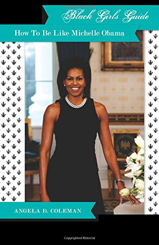 Black Girls Guide:  How to Be Like Michelle Obama ebook