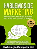 Hablemos de Marketing: 9 Profesionales comparten secretos de marketing que te servirán para el crecimiento de tu negocio... (Spanish Edition)