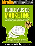 Hablemos de Marketing: 9 Profesionales comparten secretos de marketing que te servirán para el crecimiento de tu negocio...