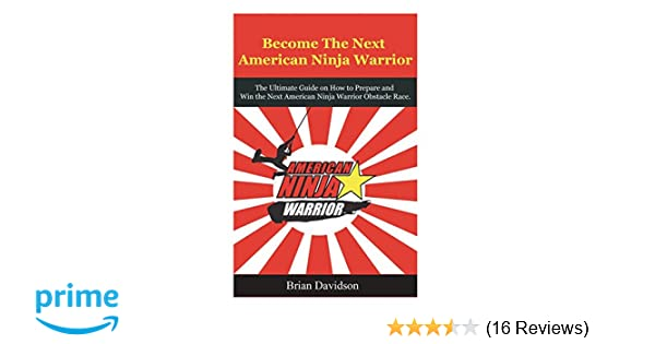 Become the next American Ninja Warrior: The Ultimate Guide ...