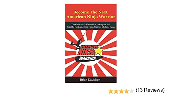 Become the next American Ninja Warrior: The Ultimate Guide on how ...