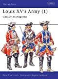 Louis XV's Army (1): Cavalry & Dragoons (Men-at-Arms, Band 296)