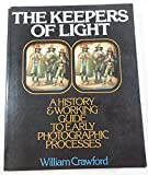 img - for The Keepers of Light: A History and Working Guide to Early Photographic Processes book / textbook / text book