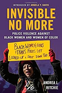 Invisible No More: Police Violence Against Black Women and Women of Color by Beacon Press