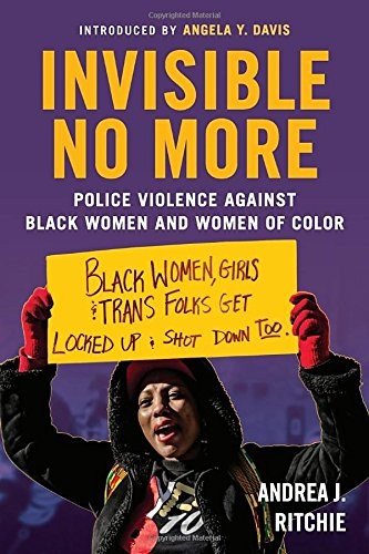 Invisible No More: Police Violence Against Black Women and Women of Color cover