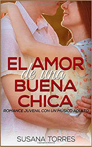 ... de una Buena Chica: Romance Juvenil con un Músico Adulto: Volume 2 Novela Romántica y Erótica en Español: Amor Juvenil: Amazon.es: Susana Torres: Libros