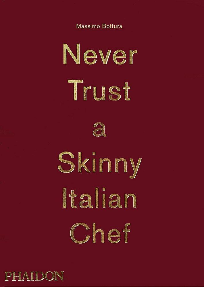 Massimo Bottura: Never Trust A Skinny Italian Chef by Phaidon Press