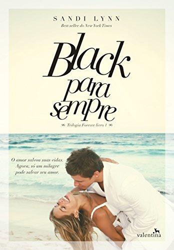 Black para sempre: O amor salvou suas vidas. Agora, só um milagre pode salvar seu amor. (Trilogia Forever Livro 1)