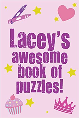 Lacey's Awesome Book Of Puzzles!: Children's puzzle book containing 20 unique personalised puzzles as well as 80 other fun puzzles