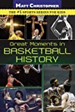 Great Moments in Basketball History, Matt Christopher, 0316044830
